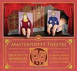 Michael Rogalski Masterpuppet Theater: The World of Shakespeare at Your Fingertips!