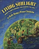Living Sunlight: How Plants Bring The Earth To Life (0545044227) by Molly Bang