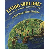 Living Sunlight: How Plants Bring The Earth To Life ~ Molly Bang