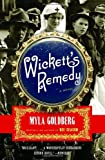 Wickett's Remedy: A Novel (1400078121) by Goldberg, Myla