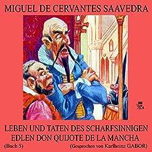 Leben und Taten des scharfsinnigen edlen Don Quijote de la Mancha (Buch 5) (       ungekürzt) von Miguel de Cervantes Saavedra Gesprochen von: Karlheinz Gabor