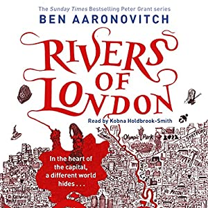 Rivers of London: PC Peter Grant, Book 1 | [Ben Aaronovitch]