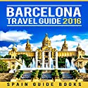 Barcelona Travel Guide 2016 Audiobook by  Spain Guide Books Narrated by Kevin Kollins