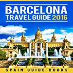 Barcelona Travel Guide 2016 |  Spain Guide Books