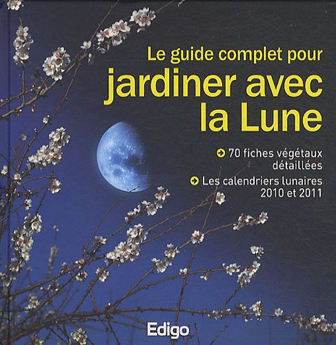 le guide complet pour jardiner avec la lune. Black Bedroom Furniture Sets. Home Design Ideas