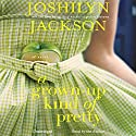A Grown-Up Kind of Pretty: A Novel (       UNABRIDGED) by Joshilyn Jackson Narrated by Joshilyn Jackson