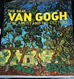 The Real Van Gogh : The Artist and his Letters Anne. Van Gogh, Vincent. Dumas