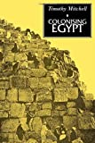 img - for Colonising Egypt: With a new preface by Timothy Mitchell (Oct 11 1991) book / textbook / text book