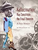 Hallucination May Constitute the Final Theorem: A False Memoir