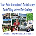 Death Valley National Park, California: Geology - A Billion Year Old History Radio/TV Program by Patricia Lawrence Narrated by Patricia Lawrence