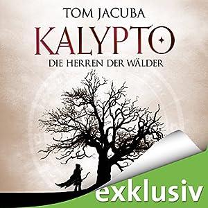 Die Herren der Wälder (Kalypto 1) Hörbuch