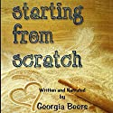 Starting From Scratch Audiobook by Georgia Beers Narrated by Georgia Beers