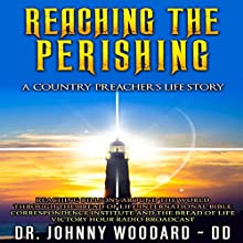 Reaching the Perishing: A Country Preacher's Life Story Audiobook by Dr. Johnny Woodard ~ DD Narrated by Dickie Thomas