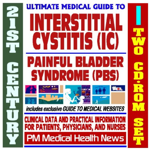 21St Century Ultimate Medical Guide To Interstitial Cystitis (Ic) And Painful Bladder Syndrome (Pbs) - Authoritative, Practical Clinical Information For Physicians And Patients (Two Cd-Rom Set)
