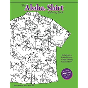 The Aloha Shirt Coloring Book: Aloha Shirts & Tropical Designs to Enjoy Coloring Hawaiian Style! (Coloring Style) (Volume 1)