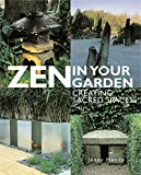 Zen in Your Garden: Creating Sacred Spaces Creating Sacred Spaces