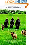 How to Be Your Dog's Best Friend: The...