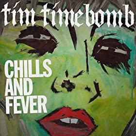 Amazon.com: Chills and Fever: Tim Timebomb: MP3 Downloads