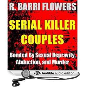Serial Killer Couples: Bonded by Sexual Depravity, Abduction, and Murder (Unabridged)