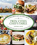 Twin Cities Chefs Table: Extraordinary Recipes from the City of Lakes to the Capital City