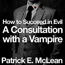 Consultation with a Vampire: How to Succeed in Evil, Book 1 (       UNABRIDGED) by Patrick E. McLean Narrated by Patrick E. McLean