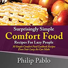 Surprisingly Simple Comfort Food Recipes for Lazy People: 50 Simple Comfort Food Diet Cookbook Recipes Even Your Lazy Ass Can Make (       UNABRIDGED) by Phillip Pablo Narrated by Trevor Clinger
