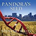 Pandora's Seed: The Unforeseen Cost of Civilization (       UNABRIDGED) by Spencer Wells Narrated by Spencer Wells