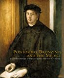 img - for Pontormo, Bronzino, and the Medici: The Transformation of the Renaissance Portrait in Florence book / textbook / text book