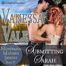 Submitting Sarah: Montana Maiden Series, Book 4 | Livre audio Auteur(s) : Vanessa Vale Narrateur(s) : Brian L. Hunter, Robert Coltrane, Lauren Sweet