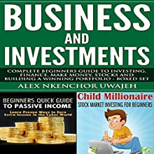 Business and Investments: Complete Beginners' Guide to Investing, Finance, Stocks, and Building a Winning Portfolio - Boxed Set Audiobook by Alex Nkenchor Uwajeh Narrated by Annette Martin