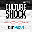 Culture Shock : A Biblical Response to Today's Most Divisive Issues  by Chip Ingram Narrated by Chip Ingram