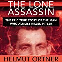 The Lone Assassin: The Epic True Story of the Man Who Almost Killed Hitler Audiobook by Helmut Ortner, Benjamin Ross (translator) Narrated by Traber Burns