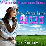 Mail Order Bride: Sarah: Sisters of Binghamton Series | Charity Phillips