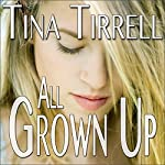 All Grown Up: A Tale of Erotic Innocence Lost | Tina Tirrell