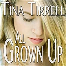 All Grown Up: A Tale of Erotic Innocence Lost | Livre audio Auteur(s) : Tina Tirrell Narrateur(s) :  Me