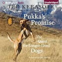 Pukka's Promise: The Quest for Longer-Lived Dogs (       UNABRIDGED) by Ted Kerasote Narrated by Luke Daniels