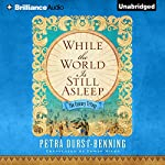 While the World Is Still Asleep: The Century Trilogy, Book 1 | Petra Durst-Benning,Edwin Miles - translator