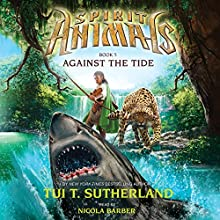 Against the Tide: Spirit Animals, Book 5 (       UNABRIDGED) by Tui T. Sutherland Narrated by Nicola Barber
