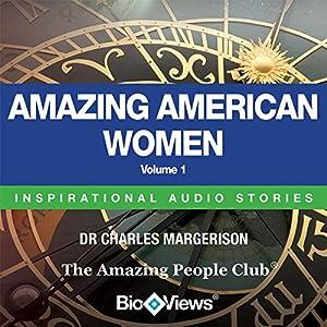 Amazing American Women - Volume 1: Inspirational Stories | [Charles Margerison, Frances Corcoran (general editor), Emma Braithwaite (editorial coordination)]