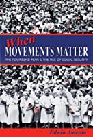 When Movements Matter: The Townsend Plan and the Rise of Social Security (Princeton Studies in American Politics)