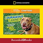 National Geographic Kids Chapters: Courageous Canine and More True Stories of Amazing Animal Heroes | Kelly Milner Halls
