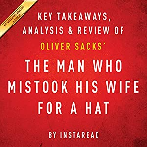 an analysis of man who mistook his wife for hat by oliver sacks The man who mistook his wife for a hat is the neurology and psychology book which is written by oliver sacks oliver sacks is well known as a physician, a neurologist and the author of nine other books.