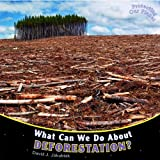What Can We Do about Deforestation? (Protecting Our Planet (Paperback))