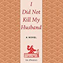 I Did Not Kill My Husband: A Novel Audiobook by Liu Zhenyun Narrated by Emily Zeller