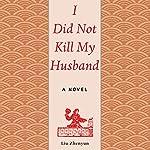 I Did Not Kill My Husband: A Novel | Liu Zhenyun