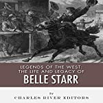Legends of the West: The Life and Legacy of Belle Starr |  Charles River Editors