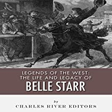 Legends of the West: The Life and Legacy of Belle Starr (       UNABRIDGED) by Charles River Editors Narrated by David Zarbock