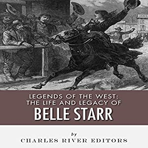 Legends of the West: The Life and Legacy of Belle Starr Audiobook