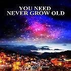 You Need Never Grow Old Hörbuch von Ernest Holmes Gesprochen von: Kane Prestenback