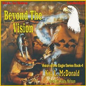 Beyond The Vision: Vision Series, book 4 | [Kay L. McDonald]